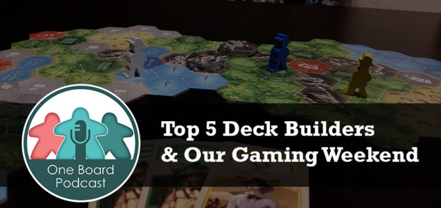 S2E05 – Top 5 Deck Builders & Our Gaming Weekend