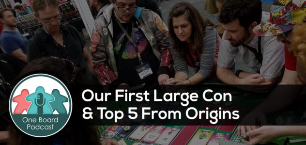 S3E01 – Our First Large Con & Our Top 5 from Origins