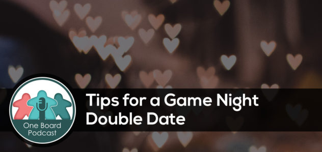 S3E12 – Tips for a Game Night Double Date